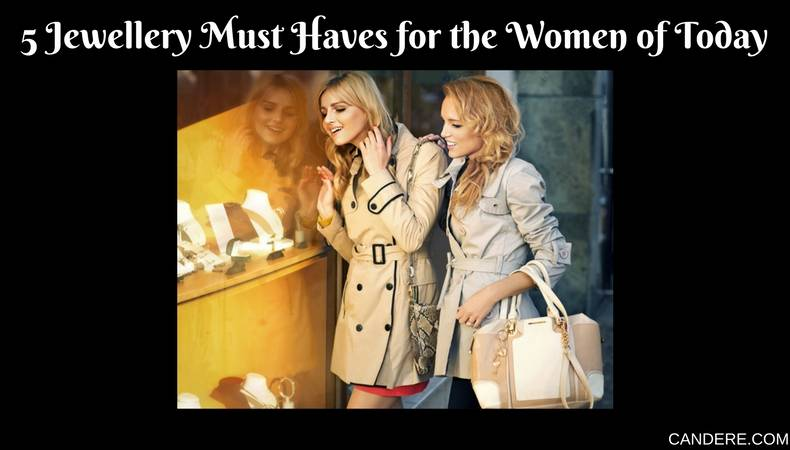 5 JEWELLERY MUST HAVES FOR THE WOMEN OF TODAY