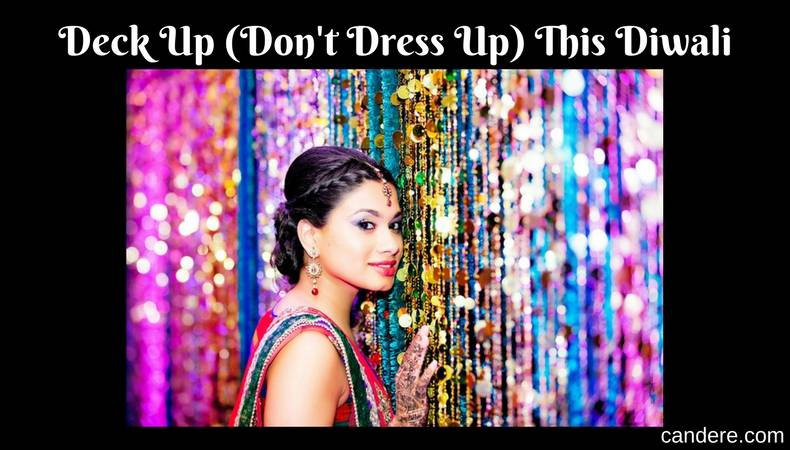 Deck Up (Don't Dress Up) This Diwali!