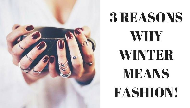 3 REASONS WHY WINTER MEANS FASHION!