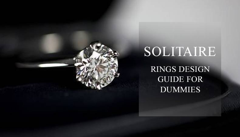 SOLITAIRE RINGS DESIGN GUIDE FOR DUMMIES